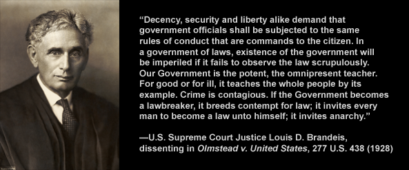 U.S. Supreme Court Justice Louis Brandeis on corrupt government as a lawbreaker in Olmstead v. U.S. case