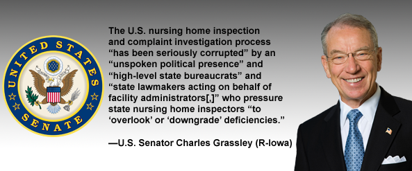 Medicare Nursing Home Compare Five-Star Quality Rating System is inaccurate and unreliable due to corrupted state nursing home inspectors, supervisors, and agency directors pressured by nursing home industry and legislators to overlook elder abuse and poor care in nursing homes, said Senator Charles Grassley (R-Iowa).